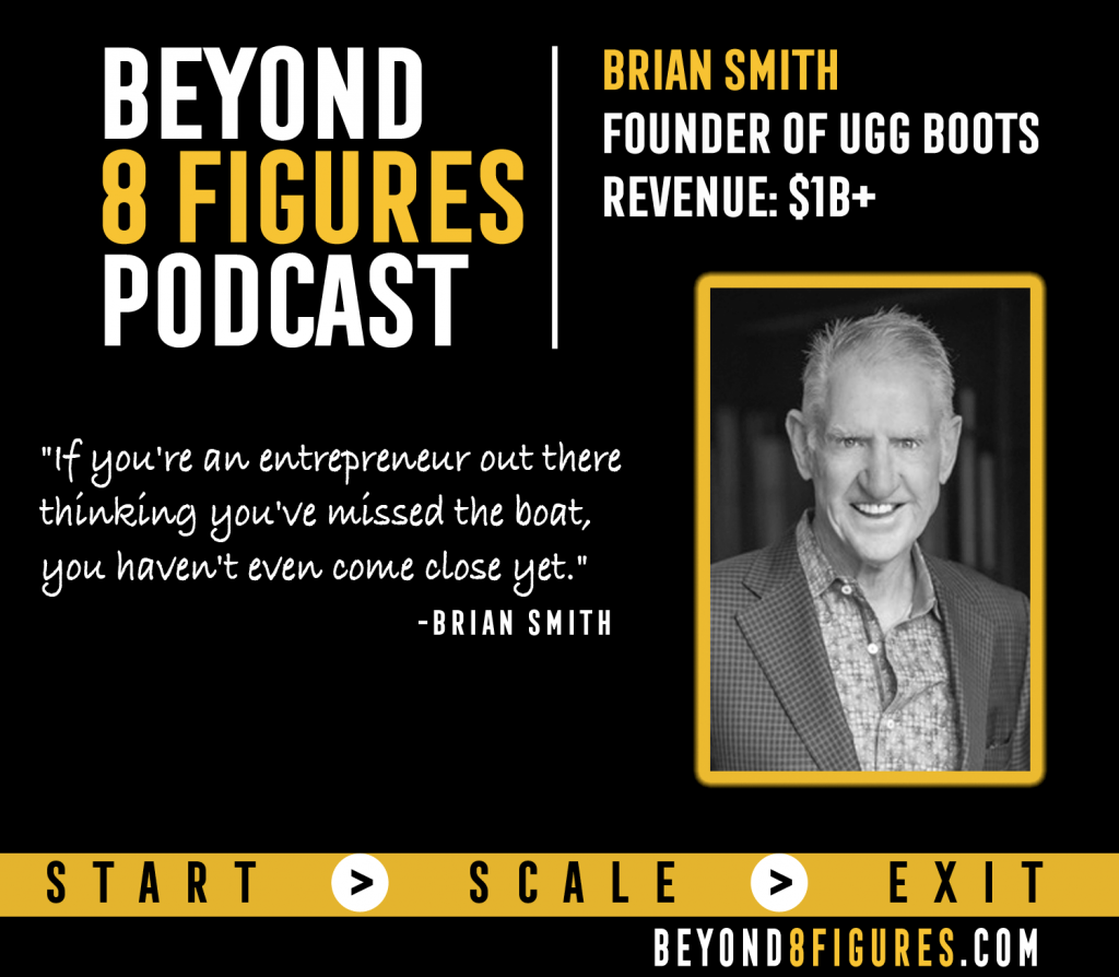 a84ab0771c9 Brian Smith | UGG Australia | Beyond 8 Figures Podcast