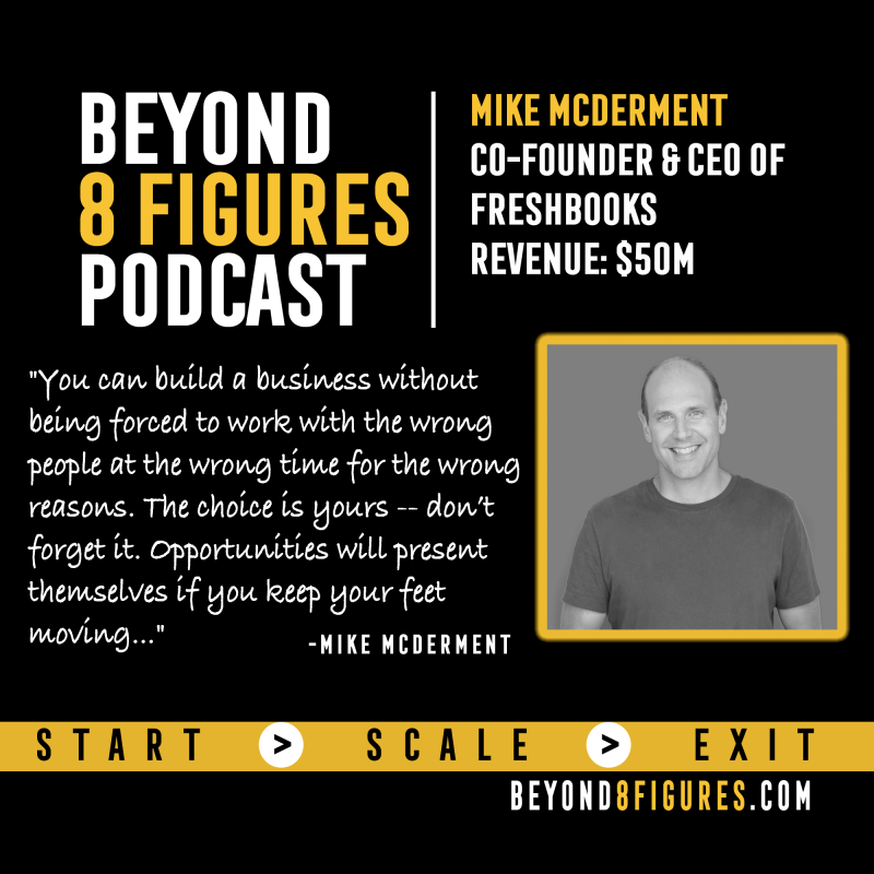 Mike McDerment, CEO, Freshbooks on Beyond 8 Figures Podcast