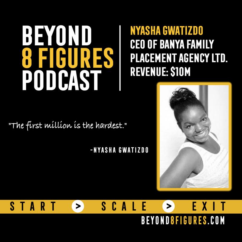 Nyasha Gwatidzo on Beyond 8 Figures Podcast