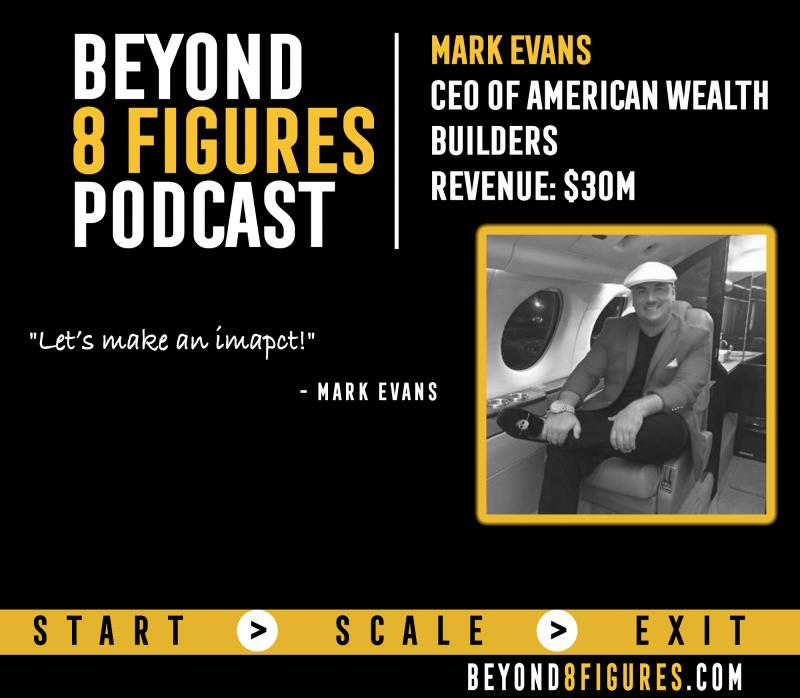 Mark Evans on Beyond 8 Figures Podcast