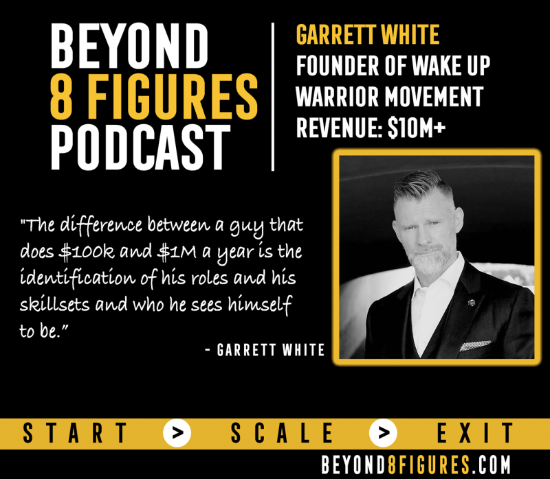 Garrett White on Beyond 8 Figures Podcast