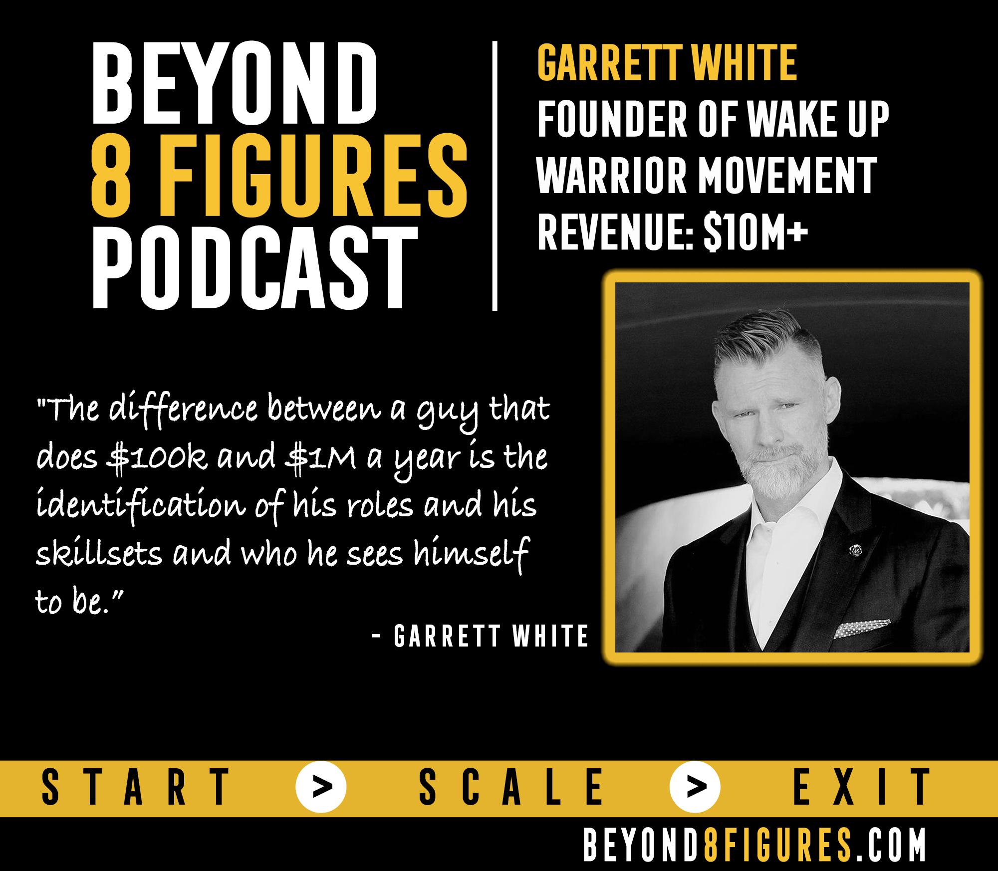 $10M+ in annual revenue – Garrett White Runs Wake Up Warrior Which Generates