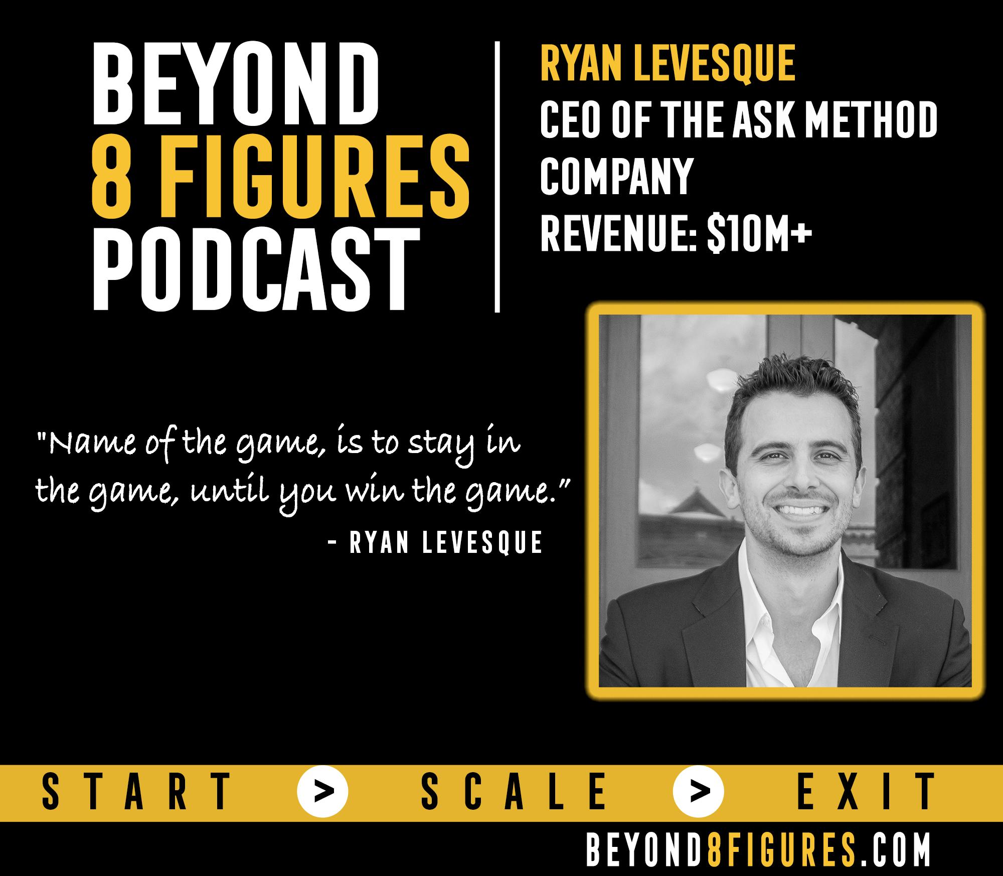 $10M+ in annual revenue – Ryan Levesque, ASK Method