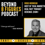 $16M+ in Revenue – Doug Morneau, Real Marketing Real Fast