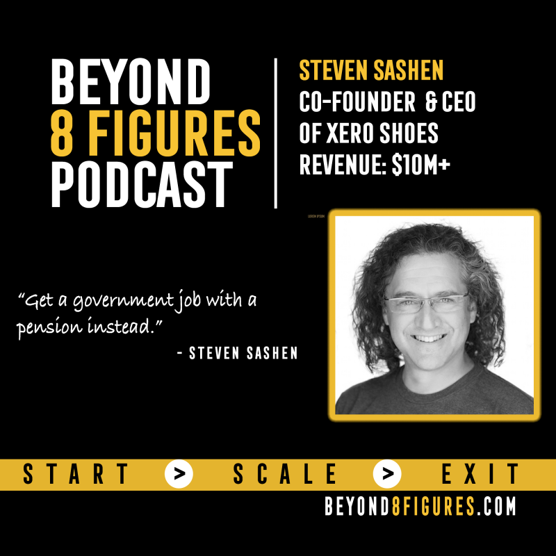 $13M In Annual Revenue – Steven Sashen, Xero Shoes Beyond 8