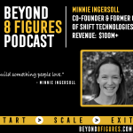 $100M+ Exit – Minnie Ingersoll, Shift